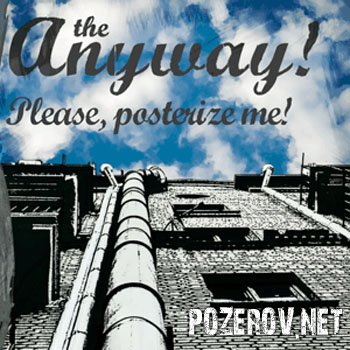 Anyway! - Please, posterize me!