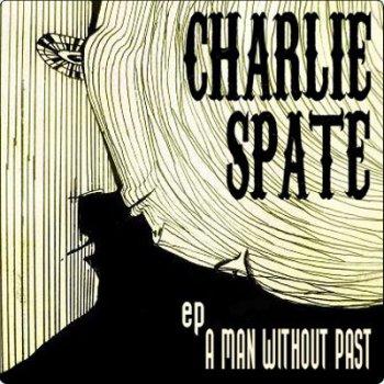Charlie Spate — Человек Без Прошлого [EP, 2009]