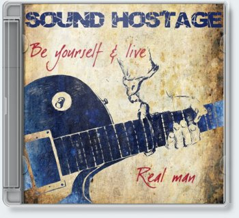 Sound Hostage — Be yourself & live, Real man [2011]