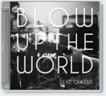 Dead Queens — Blow Up The World [2011]