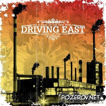 Driving East - The Future Of The Free World Is Riding On This One [ 2008 ]